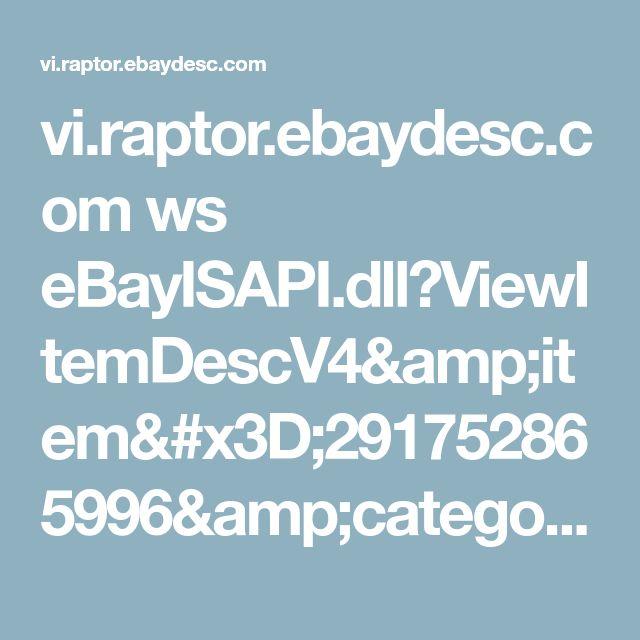 vi.raptor.ebaydesc.com ws eBayISAPI.dll?ViewItemDescV4&item=291752865996&category=139950&pm=1&ds=0&t=1454513028000&ver=0&cspheader=1