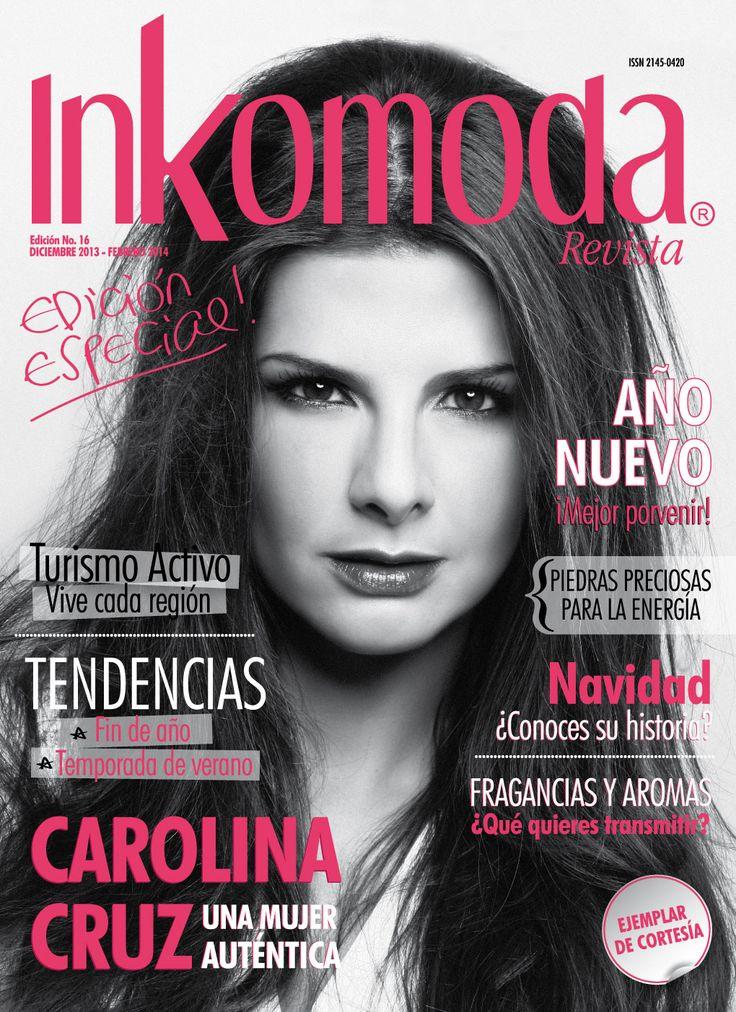 Carolina Cruz, Una mujer auténtica Edición No. 16 Diciembre 2013- Febrero 2014 http://www.inkomoda.com/carolina-cruz-una-mujer-autentica/