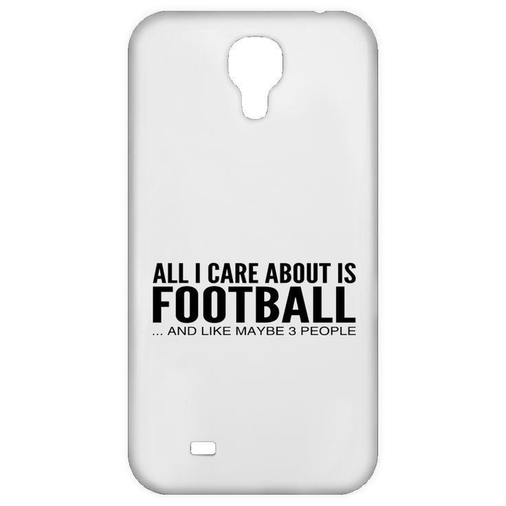 All I Care About Is Football And Like Maybe 3 People Galaxy 4 Cases
