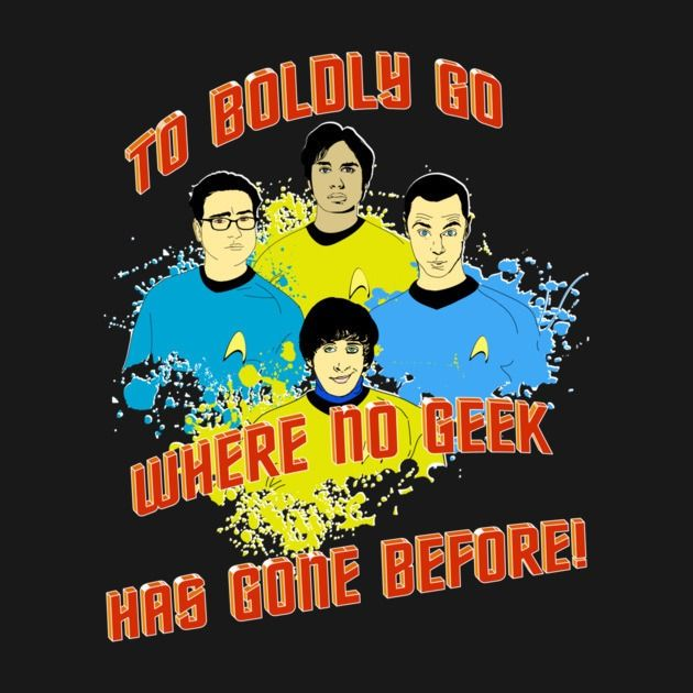 TO BOLDLY GO WHERE NO GEEK HAS GONE BEFORE!