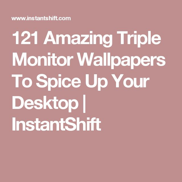 121 Amazing Triple Monitor Wallpapers To Spice Up Your Desktop | InstantShift