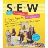 Sew Everything Workshop: The Complete Step-by-Step Beginner's Guide with 25 Fabulous Original Designs, Including 10 Patterns (Spiral-bound)By Diana Rupp