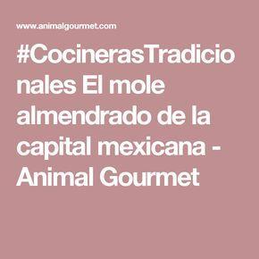 #CocinerasTradicionales El mole almendrado de la capital mexicana - Animal Gourmet