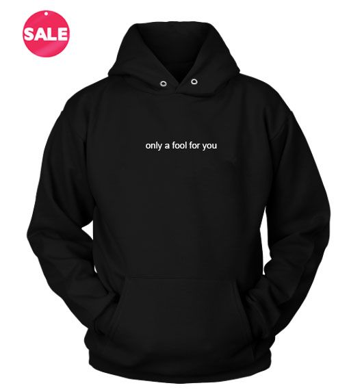 Only A Fool For You Custom Hoodies Quote Hoodie //Price: $34 //     #demand