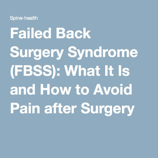 Failed Back Surgery Syndrome (FBSS): What It Is and How to Avoid Pain after Surgery