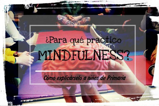 Explicación para niños Primaria ¿para que practico Mindfulness? ESCOLA DOS SENTIMENTOS