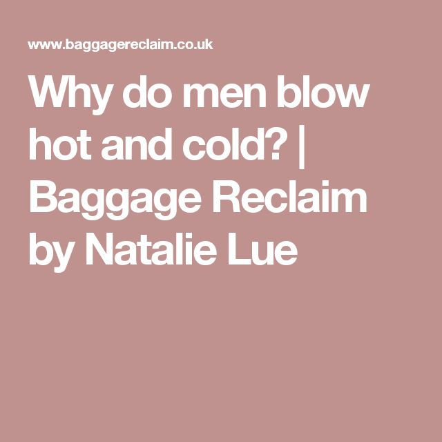Why do men blow hot and cold?  |   Baggage Reclaim by Natalie Lue