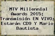 http://tecnoautos.com/wp-content/uploads/imagenes/tendencias/thumbs/mtv-millennial-awards-2015-transmision-en-vivo-estaran-cd9-y-mario-bautista.jpg MTV Millennial Awards 2015. MTV Millennial Awards 2015: transmisión EN VIVO; estarán CD9 y Mario Bautista, Enlaces, Imágenes, Videos y Tweets - http://tecnoautos.com/actualidad/mtv-millennial-awards-2015-mtv-millennial-awards-2015-transmision-en-vivo-estaran-cd9-y-mario-bautista/