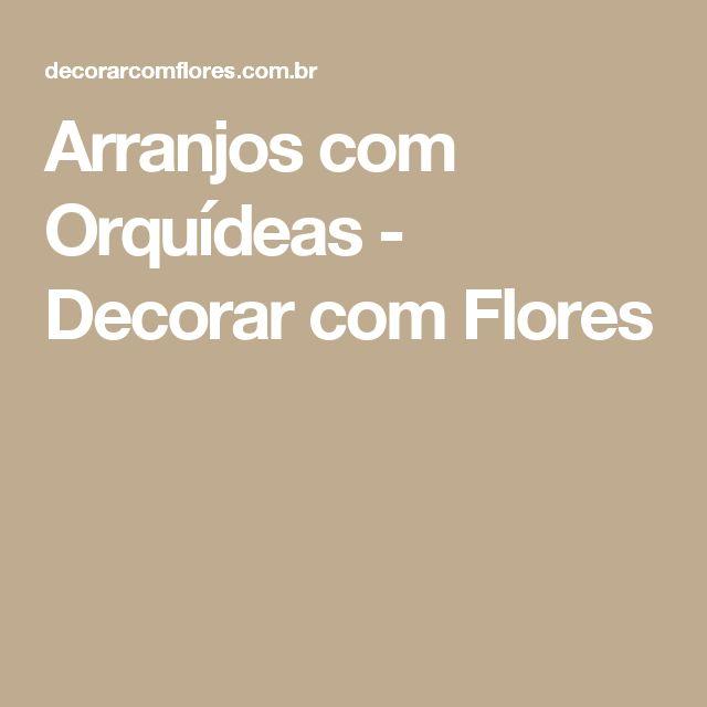 Arranjos com Orquídeas - Decorar com Flores