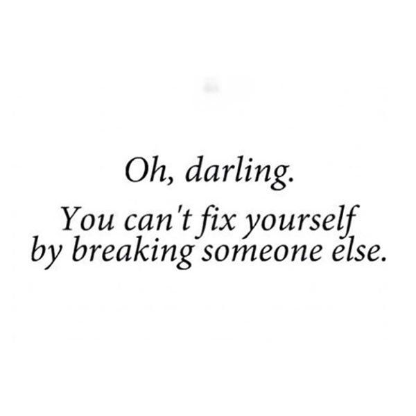 It's true!! Don't bring others down to try and lift yourself up...you just feel worse, and now so do they. No one wins.