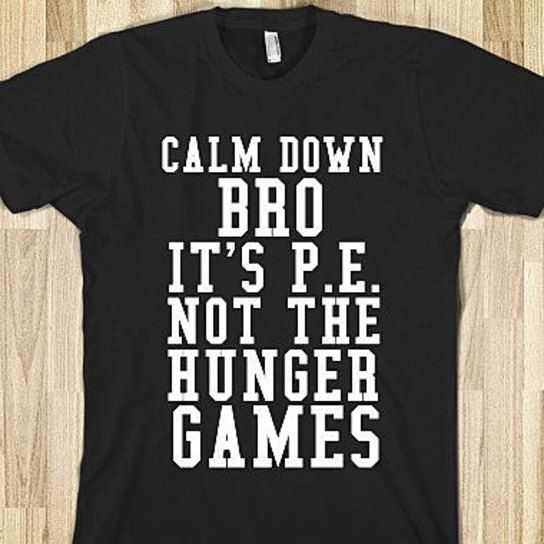 Calm down bro it's P.E. not the hunger games Funny T-Shirt from Glamfoxx
