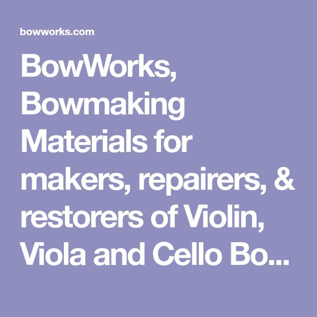 BowWorks, Bowmaking Materials for makers, repairers, & restorers of Violin, Viola and Cello Bows