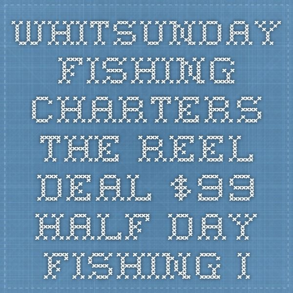 Whitsunday Fishing Charters - The Reel Deal $99 Half Day Fishing in the Whitsundays