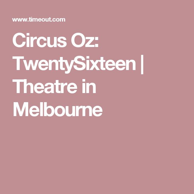 Circus Oz: TwentySixteen | Theatre in Melbourne