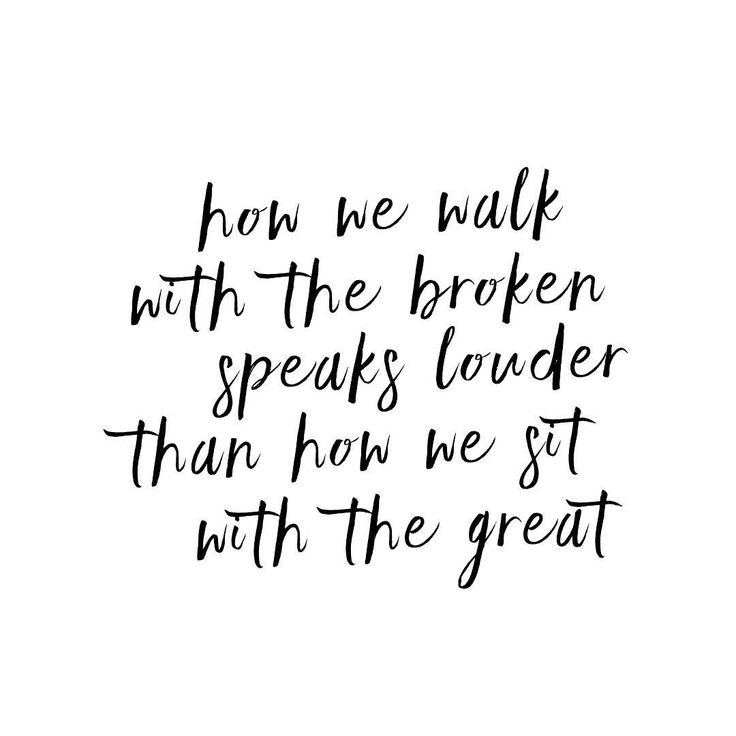 This. My heart needs this reminder EVERY. DAY. May my legacy be one that seeks to walk with the broken more so than one that strives to sit among the great.