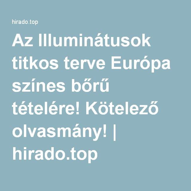 Az Illuminátusok titkos terve Európa színes bőrű tételére! Kötelező olvasmány! | hirado.top
