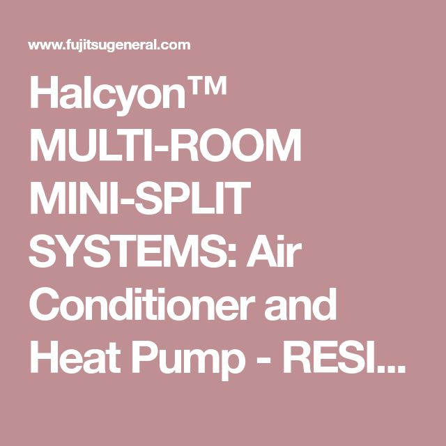 Halcyon™ MULTI-ROOM MINI-SPLIT SYSTEMS: Air Conditioner and Heat Pump - RESIDENTIAL - FUJITSU GENERAL United States & Canada