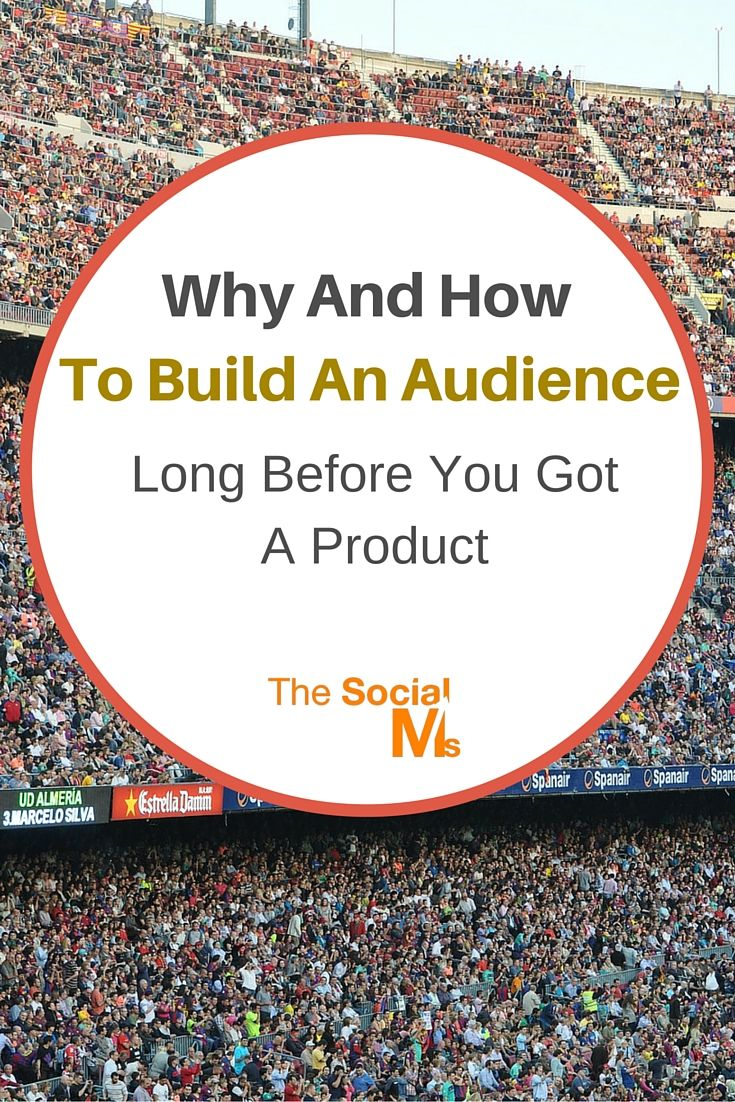 Why And How To Build An Audience – Long Before You Got A Product - The Social Ms
