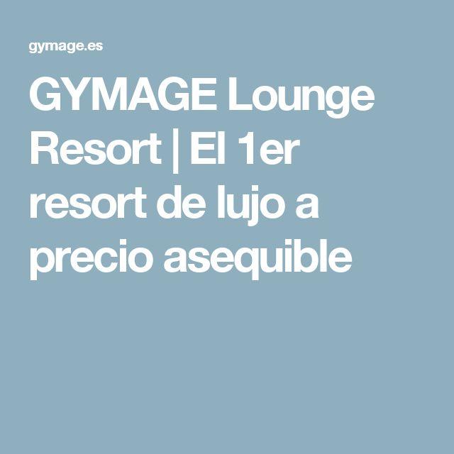 GYMAGE Lounge Resort | El 1er resort de lujo a precio asequible
