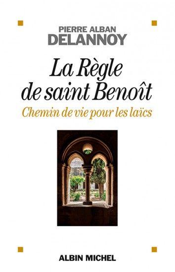 La Règle de saint Benoit de Pierre Alban Delannoy