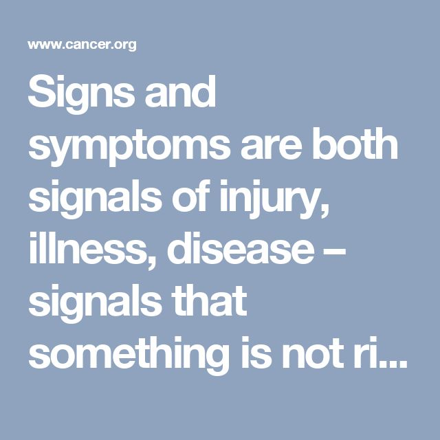 right in the body.  A sign is a signal that can be seen by someone else – maybe a loved one, or a doctor, nurse, or other health care professional. For example, fever, fast breathing, and abnormal lung sounds heard through a stethoscope may be signs of pneumonia.