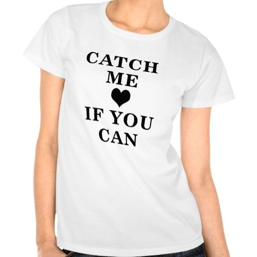 CATCH ME IF YOU CAN TSHIRTS. get it on : http://www.zazzle.com/catch_me_if_you_can_tshirts-235492194864362788?rf=238054403704815742