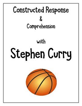 This is a test prep package with Stephen Curry. In this pack you will find:  •	Suggestions on how to use this resource (it can be used in a variety of ways) •	Reading passage about Stephen Curry •	Comprehension questions w/ answers •	Constructed Response #1 with writing space •	3 sample answers to constructed response with scores •	Constructed response #2 with writing space   I created this because our test prep resources were so outdated.