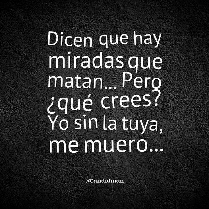 """""""Dicen que hay #Miradas que matan... ¿Pero qué crees? Yo sin la tuya, me muero""""... @candidman #Frases #Amor"""