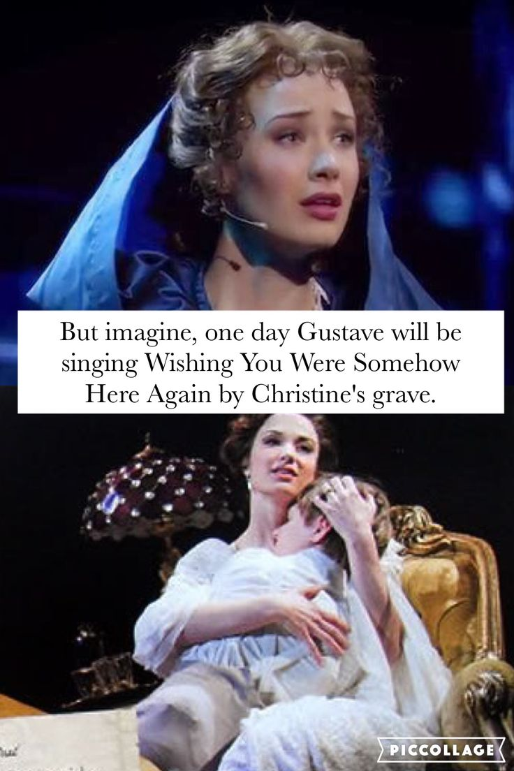 But imagine, one day Gustave will be singing Wishing You Were Somehow Here Again by Christine's grave.