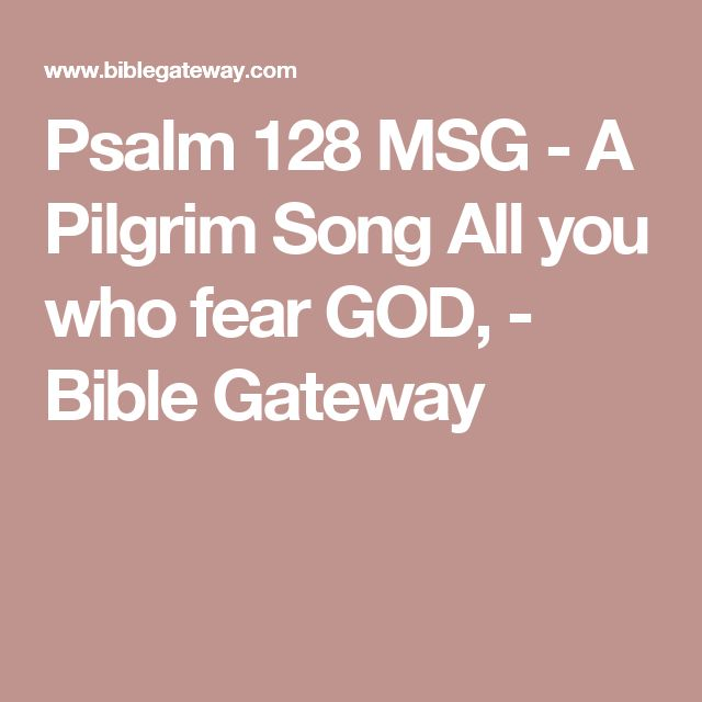 Psalm 128 MSG - A Pilgrim Song All you who fear GOD, - Bible Gateway