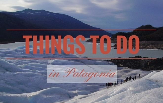 Our list of the best things to do and see in Patagonia including Ushuaia, Perito Morena Glacier, whales in Puerto Madryn and many more