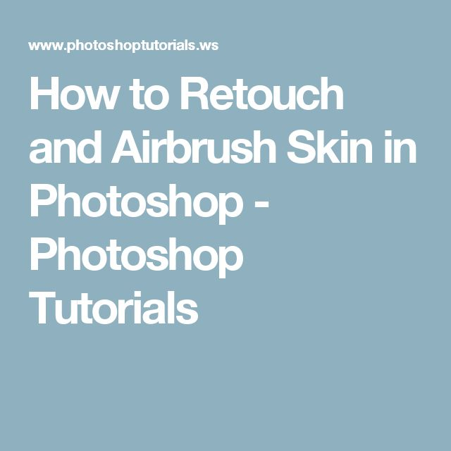 How to Retouch and Airbrush Skin in Photoshop - Photoshop Tutorials