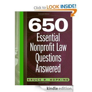 650 Essential Nonprofit Law Questions Answered by Bruce R. Hopkins. $66.64. 398 pages. Author: Bruce R. Hopkins. Publisher: Wiley; 1 edition (March 28, 2005)
