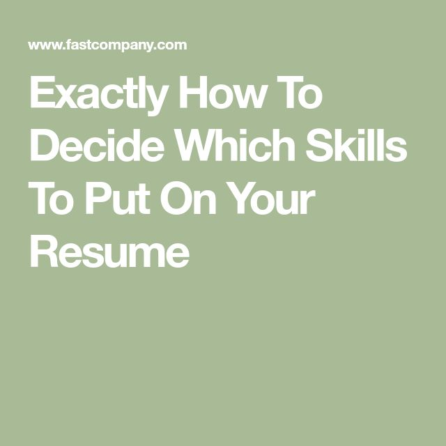 Exactly How To Decide Which Skills To Put On Your Resume