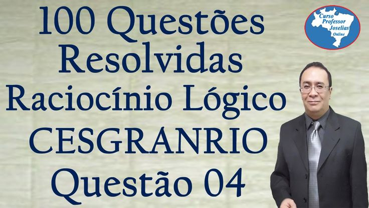 100 Questões de Raciocínio Lógico do Cesgranrio –  Questão 4 de 100