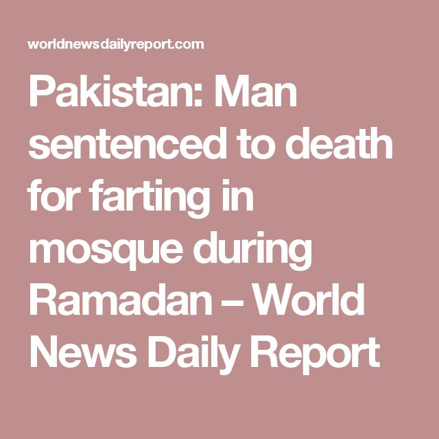 Pakistan: Man sentenced to death for farting in mosque during Ramadan – World News Daily Report