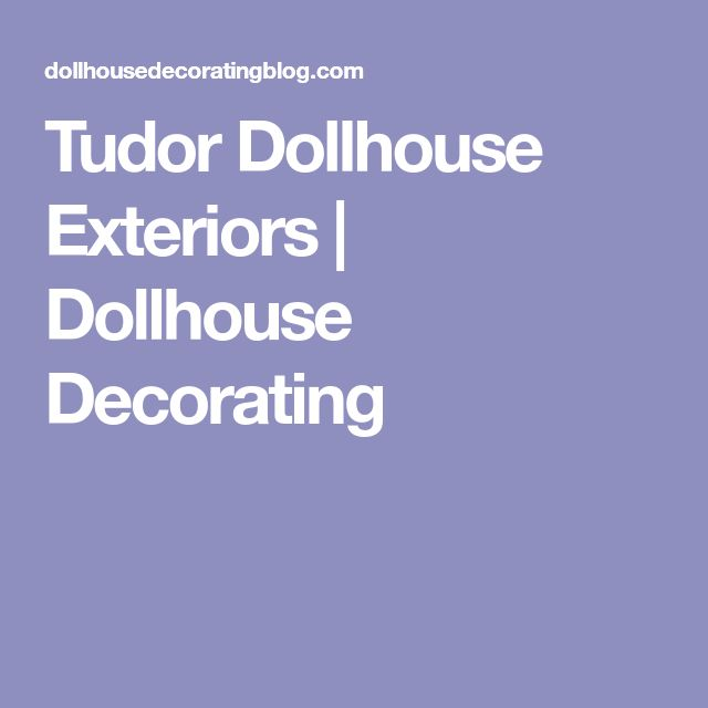 Tudor Dollhouse Exteriors Dollhouse Decorating Doll