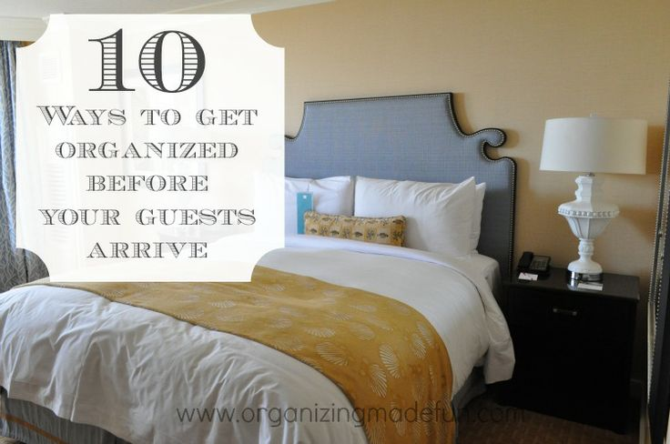 10 Ways to get organized before your guests arrive | OrganizingMadeFun.com