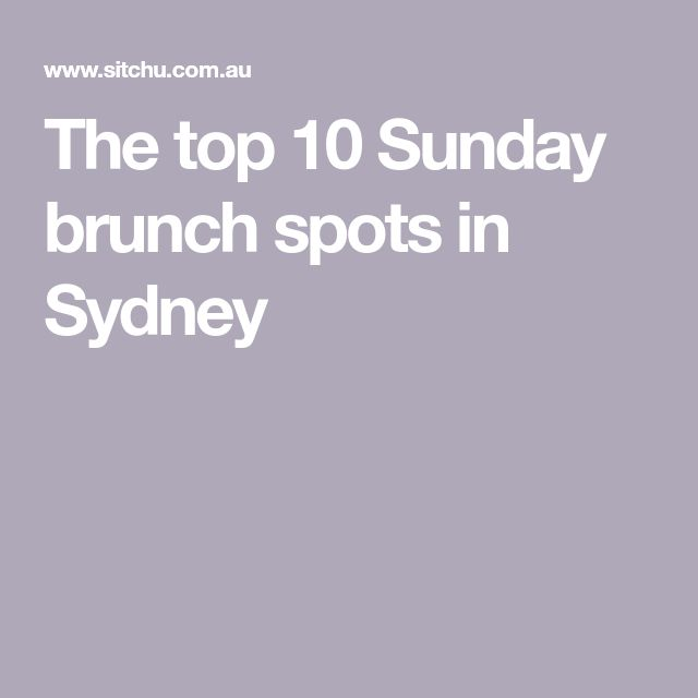 The top 10 Sunday brunch spots in Sydney