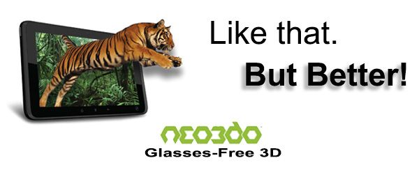 "Glasses-Free 3D Tablet. Easy to use in 2D and 3D, Wifi, Games, learning and more! Is powerful and dynamic. It uses an 8"" 3D display touch screen (5 point touch), an AML8726-M3 Cortex A9, Mali400 GPU, 0.3 Megapixel front-facing camera...just for 399 dollars with super discount real value 499 dollars with other surpise gift"