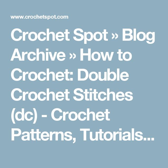 Crochet Spot » Blog Archive » How to Crochet: Double Crochet Stitches (dc) - Crochet Patterns, Tutorials and News