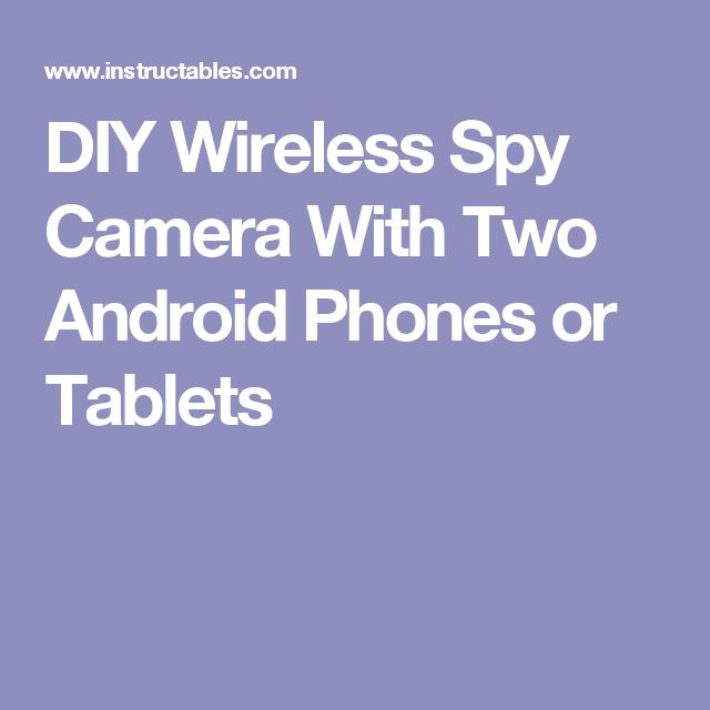 DIY Wireless Spy Camera With Two Android Phones or Tablets