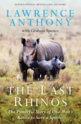 The Last Rhinos - Lawrence Anthony