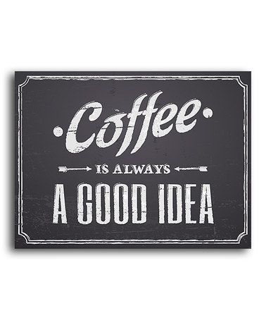 Take a look at this 'Coffee Is Always a Good Idea' Print by Heart of the Home on #zulily today!