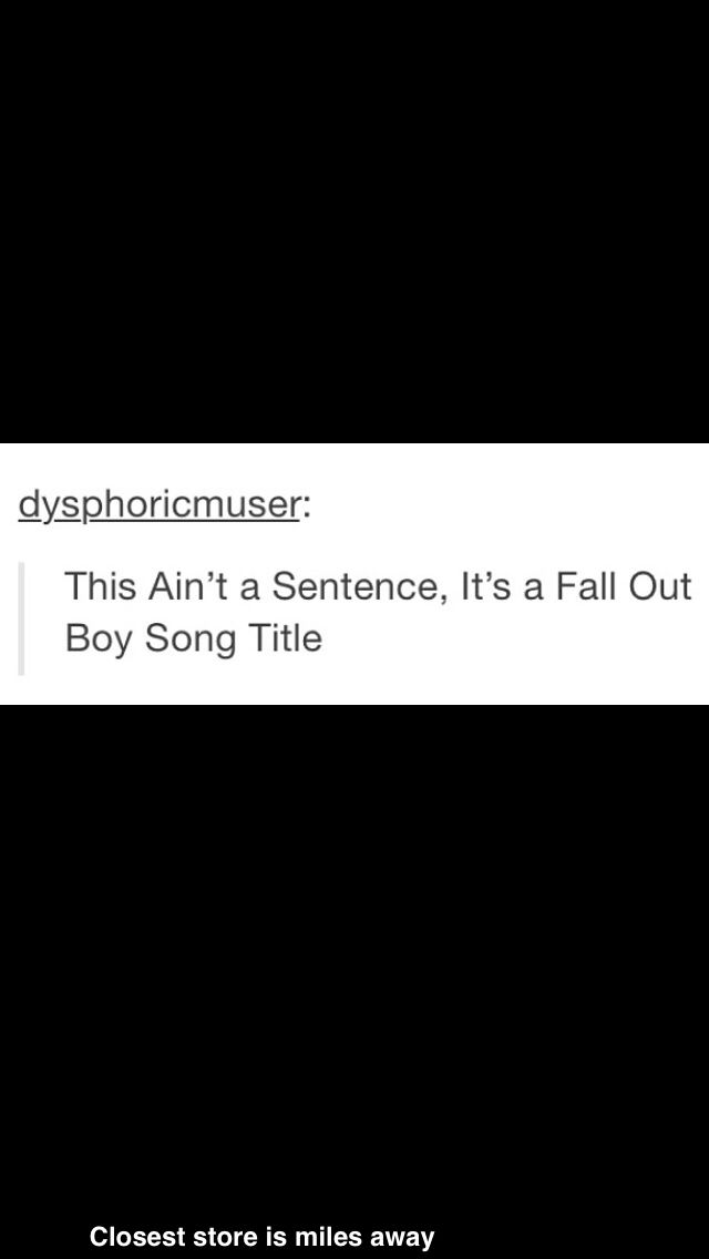 Fall Out Boy Song Titles Be Like... - FOB