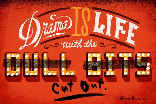 drama is life with the dull bits cut out.Dull Bit, Art Prints, Alfred Hitchcock, Quotes Art, Jeff Rogers, Typography, Cut Out, Bit Cut, Hitchcock Quotes