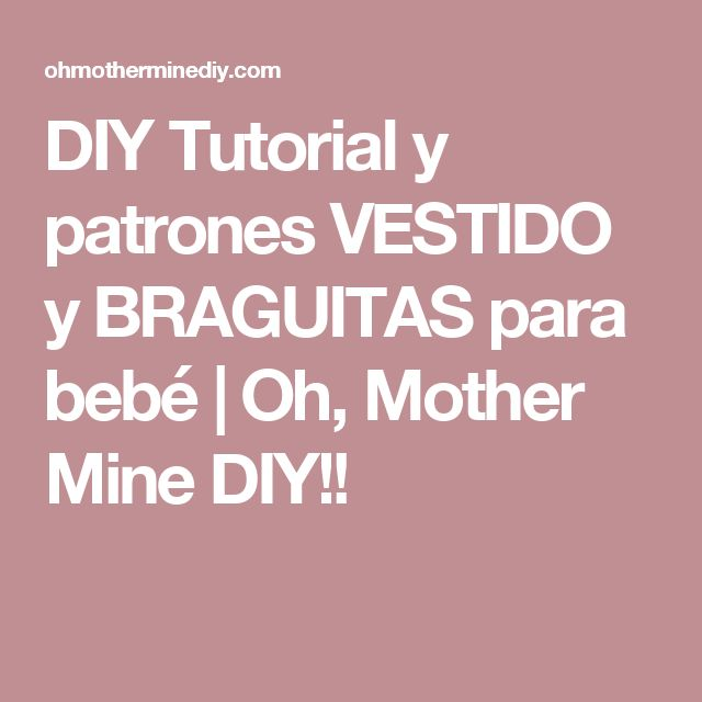 DIY Tutorial y patrones VESTIDO y BRAGUITAS para bebé | Oh, Mother Mine DIY!!