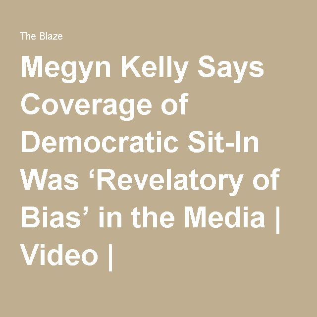 Megyn Kelly Says Coverage of Democratic Sit-In Was 'Revelatory of Bias' in the Media   Video   TheBlaze.com
