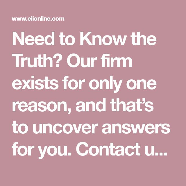 Need to Know the Truth? Our firm exists for only one reason, and that�s to uncover answers for you. Contact us today and let our courteous and discreet professionals reduce your stress and anxiety. Put �The Eagle� to work for you.