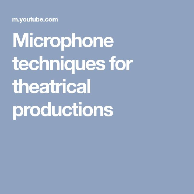 Microphone techniques for theatrical productions Youtube